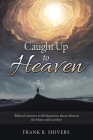 Caught up to Heaven: Biblical Answers to 80 Questions about Heaven for Hope and Comfort Cover Image