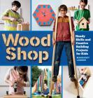 Wood Shop: Handy Skills and Creative Building Projects for Kids Cover Image