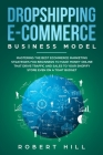 Dropshipping E-Commerce Business Model: Mastering The Best Ecommerce Marketing Strategies For Beginners to Make Money Online That Drive Traffic and Sa Cover Image