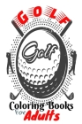 Golf Coloring Books For Adults: Women And Men, With Some Few Draw Pages For Show us Your Creativity, Only For Golf Lovers Cover Image