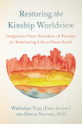 Restoring the Kinship Worldview: Indigenous Voices Introduce 28 Precepts for Rebalancing Life on Planet Earth Cover Image