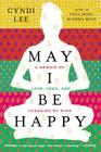 May I Be Happy: A Memoir of Love, Yoga, and Changing My Mind Cover Image