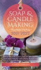 Soap and Candle Making Business Startup 2021-2022: Step-by-Step Guide to Start, Grow and Run your Own Home-based Soap and Candle Making Business in 30 Cover Image