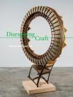 Disrupting Craft: Renwick Invitational 2018 Cover Image