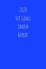 2020 Set Goals Smash Repeat: Planner for Improving Focus and Increasing Productivity - Monthly & Weekly (Undated) - with Habit Tracker Cover Image