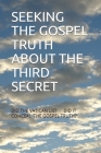 Seeking the Gospel Truth about the Third Secret: Did the Vatican Lie? Did It Conceal 'the Gospel Truth?' Cover Image