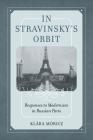In Stravinsky's Orbit: Responses to Modernism in Russian Paris (California Studies in 20th-Century Music #26) Cover Image
