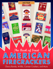 The Book of Great American Firecrackers: Cherry Bombs, M-80s, Cannon Crackers, and More Cover Image