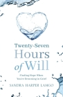 Twenty Seven Hours of Will: Finding Hope When You're Drowning in Grief Cover Image