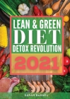 Lean and Green Detox Revolution 2021: ecipes to reset your metabolism, burn fat and improve your health. Start to lose weight now with this complete g Cover Image
