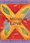 The Mastery of Love: A Practical Guide to the Art of Relationship, A Toltec Wisdom Book Cover Image