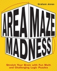 Area Maze Madness: Stretch Your Brain with Fun Math and Challenging Logic Puzzles Cover Image