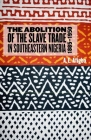 The Abolition of the Slave Trade in Southeastern Nigeria, 1885-1950 (Rochester Studies in African History and the Diaspora #25) Cover Image