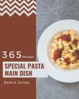 365 Special Pasta Main Dish Recipes: A Pasta Main Dish Cookbook Everyone Loves! Cover Image