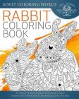 Rabbit Coloring Book: An Adult Coloring Book of 40 Zentangle Rabbit Designs with Henna, Paisley and Mandala Style Patterns (Animal Coloring Books for Adults #21) Cover Image