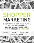 Shopper Marketing: Profiting from the Place Where Suppliers, Brand Manufacturers, and Retailers Connect Cover Image