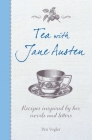 Tea with Jane Austen: Recipes inspired by her novels and letters Cover Image