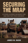 Securing the MRAP: Lessons Learned in Marketing and Military Procurement (Williams-Ford Texas A&M University Military History Series #169) Cover Image