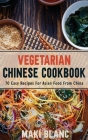 Vegetarian Chinese Cookbook: 70 Easy Recipes For Asian Food From China Cover Image