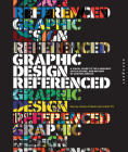 Graphic Design, Referenced: A Visual Guide to the Language, Applications, and History of Graphic Design Cover Image