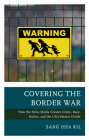 Covering the Border War: How the News Media Creates Crime, Race, Nation, and the USA-Mexico Divide Cover Image