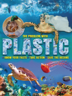 The Problem with Plastic: Know Your Facts, Take Action, Save the Oceans Cover Image
