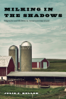 Milking in the Shadows: Migrants and Mobility in America's Dairyland (Inequality at Work: Perspectives on Race, Gender, Class, and Labor) Cover Image