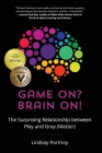 Game On? Brain On!: The Surprising Relationship between Play and Gray (Matter) Cover Image