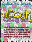 #Fcuk Coloring Book: #Fcuk is Coloring Book No.10 in the Adult Coloring Book # Series Celebrating the F-bomb (Coloring Books, Swear words, Cover Image