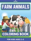 Farm Animals Coloring Book For Kids Ages 3-5: Hen, rooster, horse, cow, pig, sheep and many more Great Gift for Boys, Girls, Toddlers, Preschoolers, K Cover Image