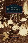 Around Wiscasset: Alna, Dresden, Westport Island, Wiscasset, and Woolwich Cover Image