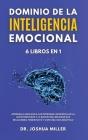 DOMINIO DE LA INTELIGENCIA EMOCIONAL 6 LIBROS EN 1 Aprenda a Analizar a las Personas, Desarrollar la Autoconfianza y la Disciplina, Mejorar sus Relaci Cover Image