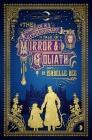The Singular & Extraordinary Tale of Mirror & Goliath: From the Peculiar Adventures of John Lovehart, Esq., Volume 1 (Notebooks of John Loveheart, E #1) Cover Image