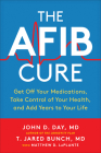 The AFib Cure: Get Off Your Medications, Take Control of Your Health, and Add Years to Your Life Cover Image