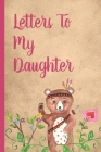 Letters To My Daughter: Woodland Prompted Fill In 93 Pages of Thoughtful Gift for New Mothers - Moms - Parents - Write Love Filled Memories To Cover Image