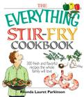 The Everything Stir-Fry Cookbook: 300 Fresh and Flavorful Recipes the Whole Family Will Love Cover Image
