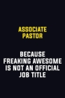 Associate Pastor Because Freaking Awesome Is Not An Official Job Title: Motivational Career Pride Quote 6x9 Blank Lined Job Inspirational Notebook Jou Cover Image