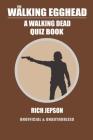 The Walking Egghead: A Walking Dead Quiz Book Cover Image