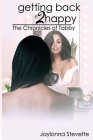 Getting Back 2 Happy: The Chronicles of Tabby Cover Image