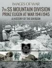7th SS Mountain Division Prinz Eugen at War 1941-1945: A History of the Division (Images of War) Cover Image