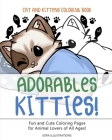 Cats and Kittens Coloring Book: Adorable Kitties! Fun and Cute Coloring Pages for Animal Lovers of All Ages! Cover Image