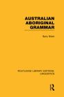 Australian Aboriginal Grammar (RLE Linguistics F: World Linguistics) (Routledge Library Editions: Linguistics #52) Cover Image