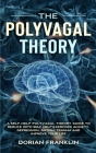 The Polyvagal Theory: A Self-Help Polyvagal Theory Guide to Reduce with Self Help Exercises Anxiety, Depression, Autism, Trauma and Improve Cover Image