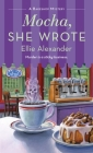Mocha, She Wrote: A Bakeshop Mystery Cover Image