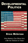 Developmental Politics: How America Can Grow Into a Better Version of Itself Cover Image