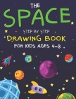 The Space Step by Step Drawing Book for Kids Ages 4-8: Explore, Fun with Learn... How To Draw Planets, Stars, Astronauts, Space Ships and More! - (Act Cover Image
