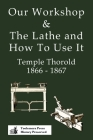 Our Workshop & The Lathe And How To Use It 1866 - 1867 Cover Image