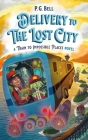 Delivery to the Lost City: A Train to Impossible Places Novel Cover Image
