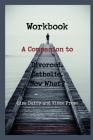 Workbook: A Companion to Divorced. Catholic. Now What? Cover Image