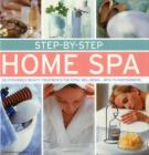Step-By-Step Home Spa: Do-It-Yourself Beauty Treatments for Total Well-Being - With 70 Photographs Cover Image